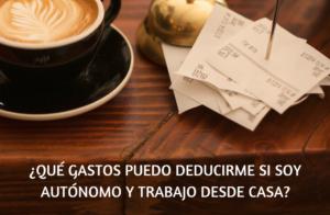 ¿QUÉ GASTOS PUEDO DEDUCIRME SI SOY AUTÓNOMO Y TRABAJO DESDE CASA_